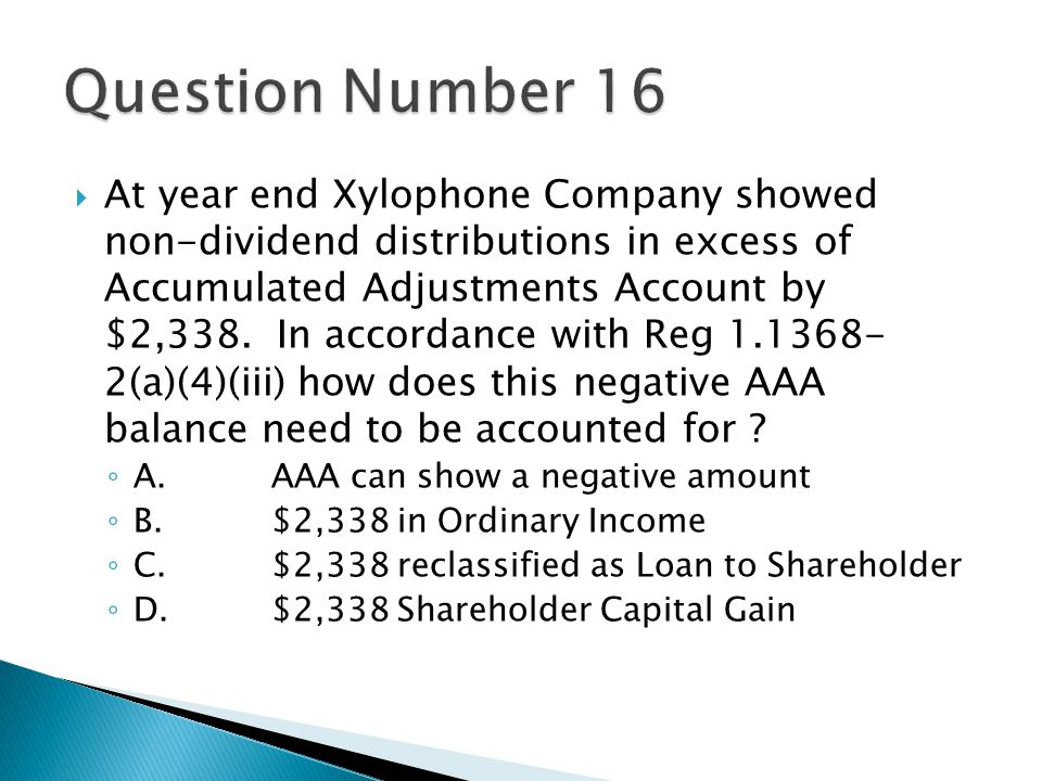  At year end Xylophone Company showed non-dividend distributions in excess of Accumulated Adjustments Account by $2,338.