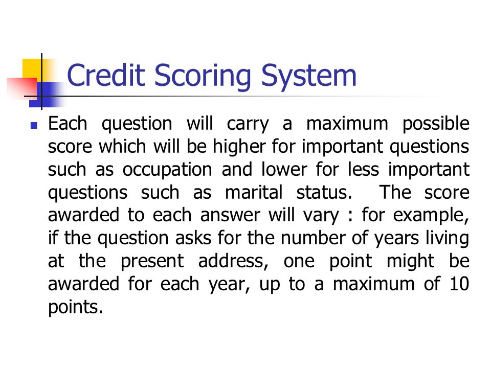 Credit Scoring System Each question will carry a maximum possible score which will be higher for important questions such as occupation and lower for