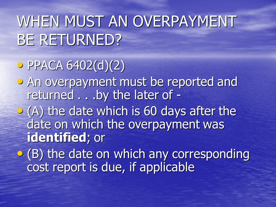 WHEN MUST AN OVERPAYMENT BE RETURNED.