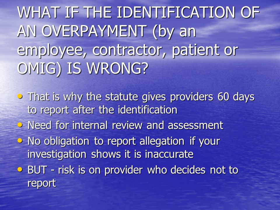 WHAT IF THE IDENTIFICATION OF AN OVERPAYMENT (by an employee, contractor, patient or OMIG) IS WRONG.