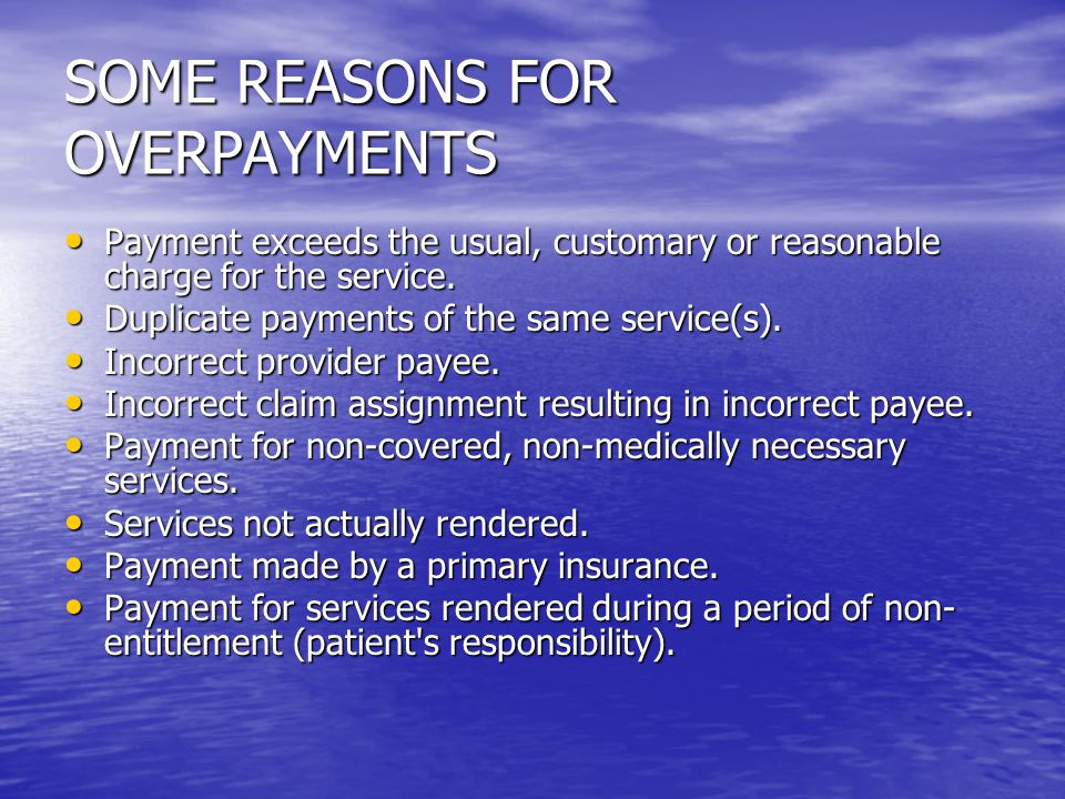 SOME REASONS FOR OVERPAYMENTS Payment exceeds the usual, customary or reasonable charge for the service.