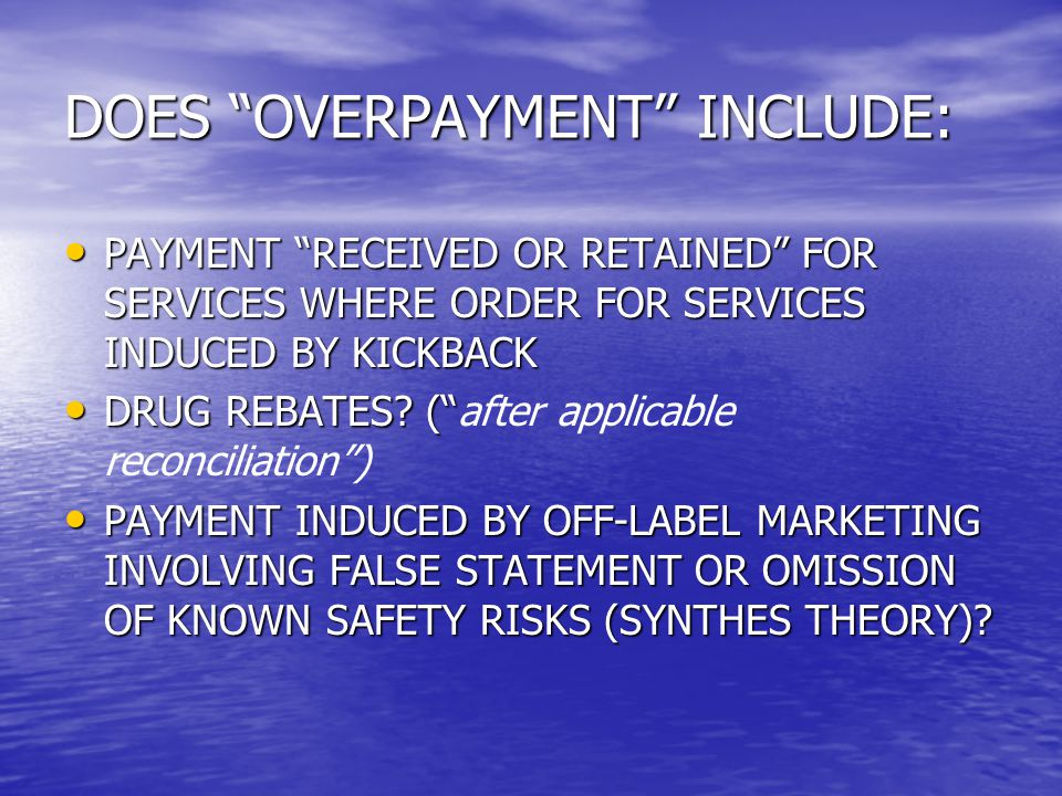 DOES OVERPAYMENT INCLUDE: PAYMENT RECEIVED OR RETAINED FOR SERVICES WHERE ORDER FOR SERVICES INDUCED BY KICKBACK PAYMENT RECEIVED OR RETAINED FOR SERVICES WHERE ORDER FOR SERVICES INDUCED BY KICKBACK DRUG REBATES.
