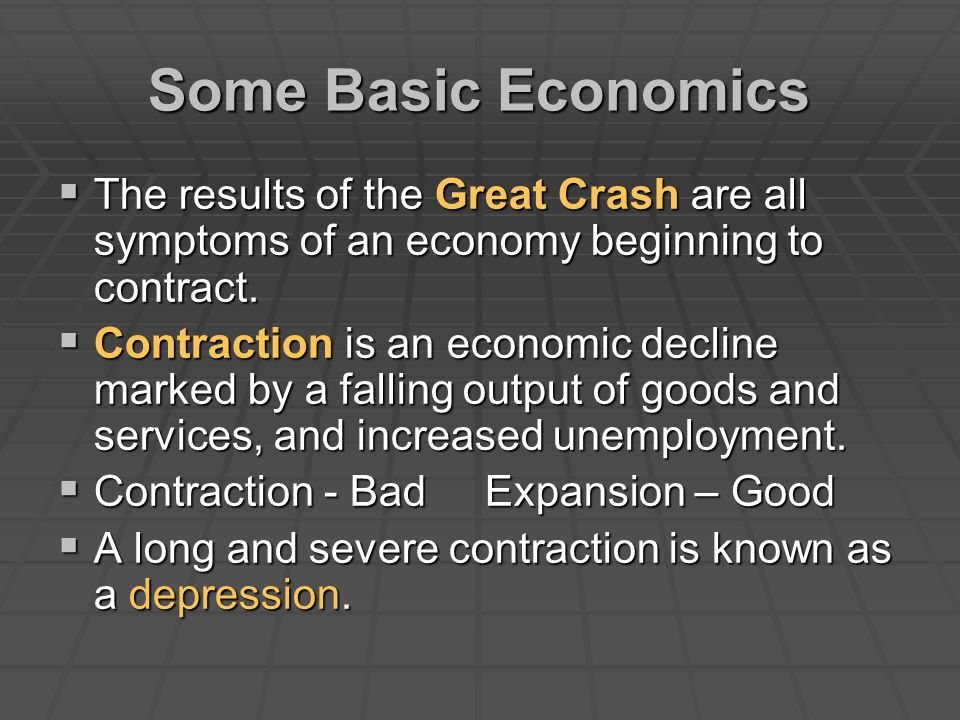 Some Basic Economics  The results of the Great Crash are all symptoms of an economy beginning to contract.  Contraction is an economic decline marke