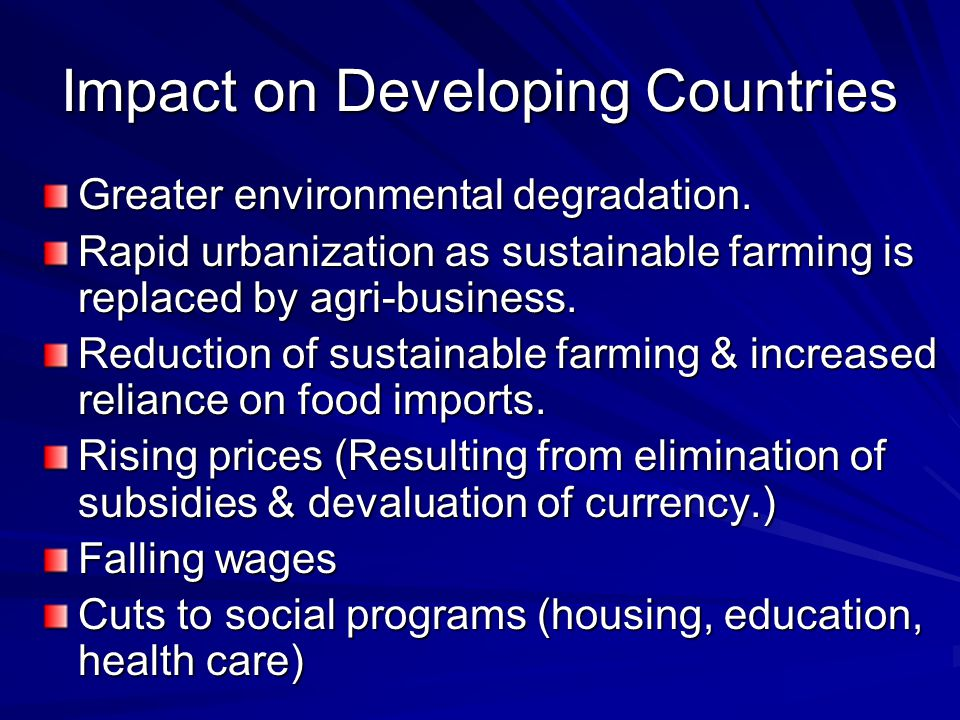 Impact on Developing Countries Greater environmental degradation.