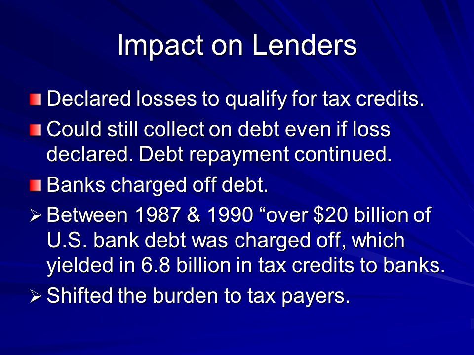 Impact on Lenders Declared losses to qualify for tax credits.