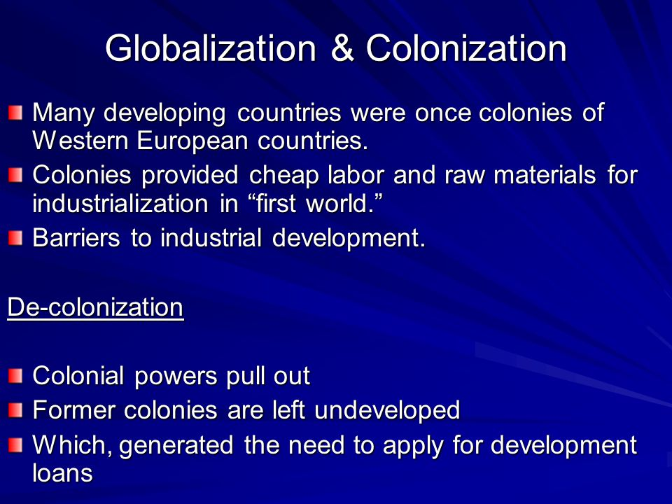 Globalization & Colonization Many developing countries were once colonies of Western European countries.