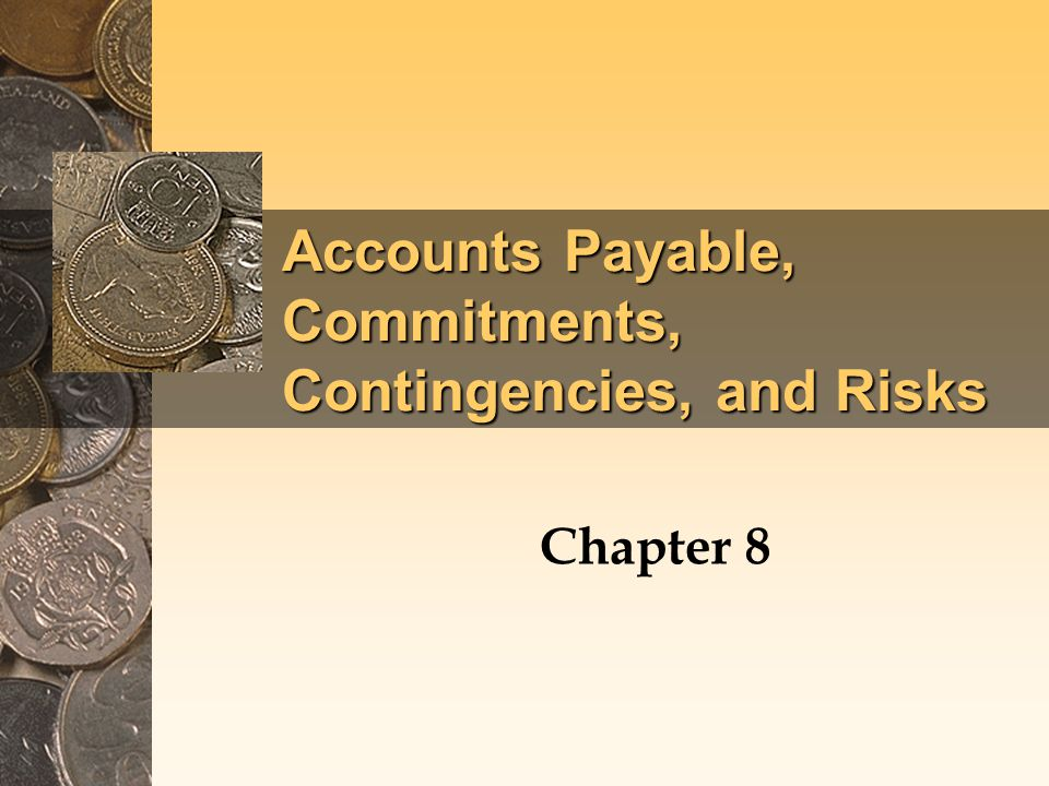 Accounts Payable, Commitments, Contingencies, and Risks Chapter 8