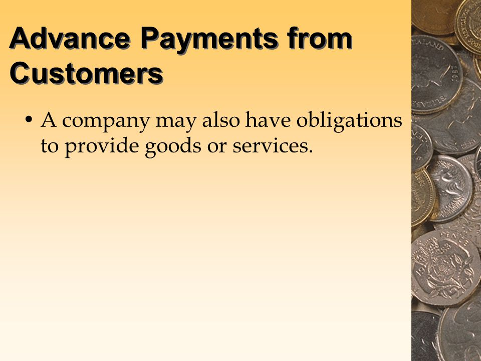 Advance Payments from Customers A company may also have obligations to provide goods or services.