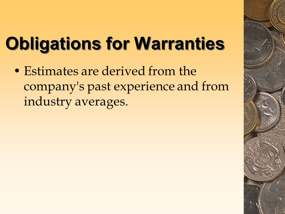 Obligations for Warranties Estimates are derived from the company s past experience and from industry averages.