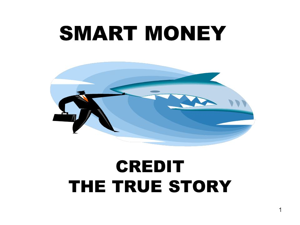 1 CREDIT THE TRUE STORY SMART MONEY
