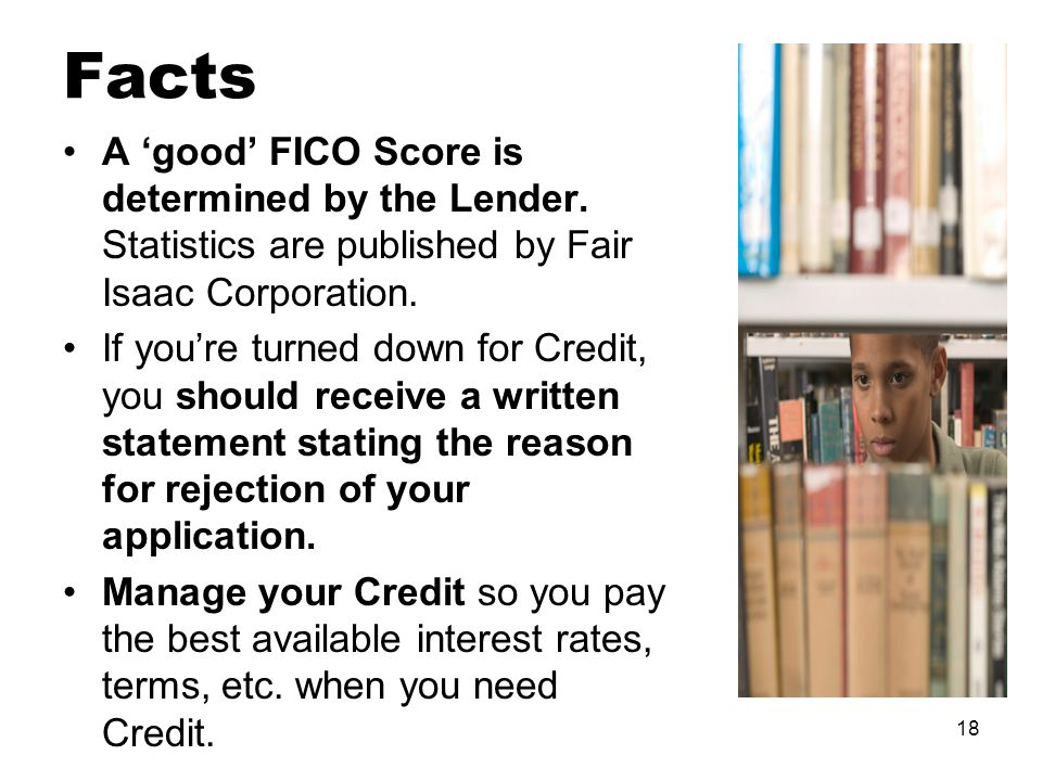 18 Facts A 'good' FICO Score is determined by the Lender.
