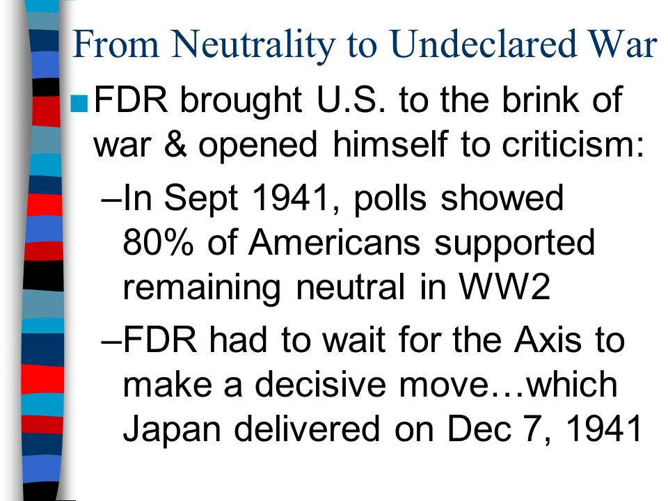 From Neutrality to Undeclared War ■FDR brought U.S.