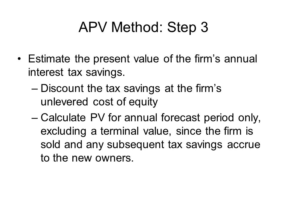 APV Method: Step 3 Estimate the present value of the firm's annual interest tax savings.