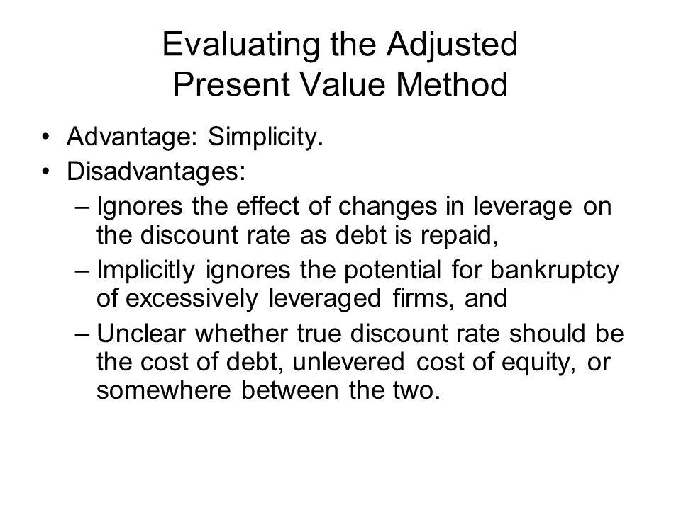 Evaluating the Adjusted Present Value Method Advantage: Simplicity.