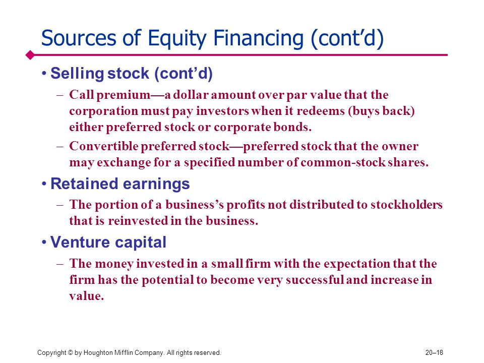 Copyright © by Houghton Mifflin Company. All rights reserved.20–18 Sources of Equity Financing (cont'd) Selling stock (cont'd) –Call premium—a dollar