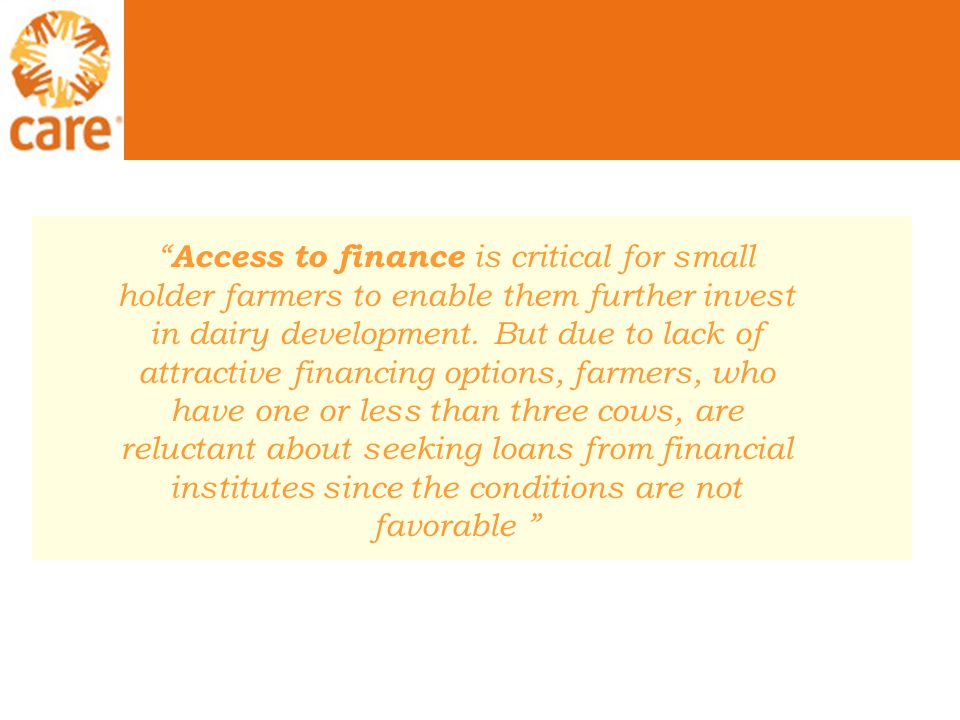 Access to finance is critical for small holder farmers to enable them further invest in dairy development.
