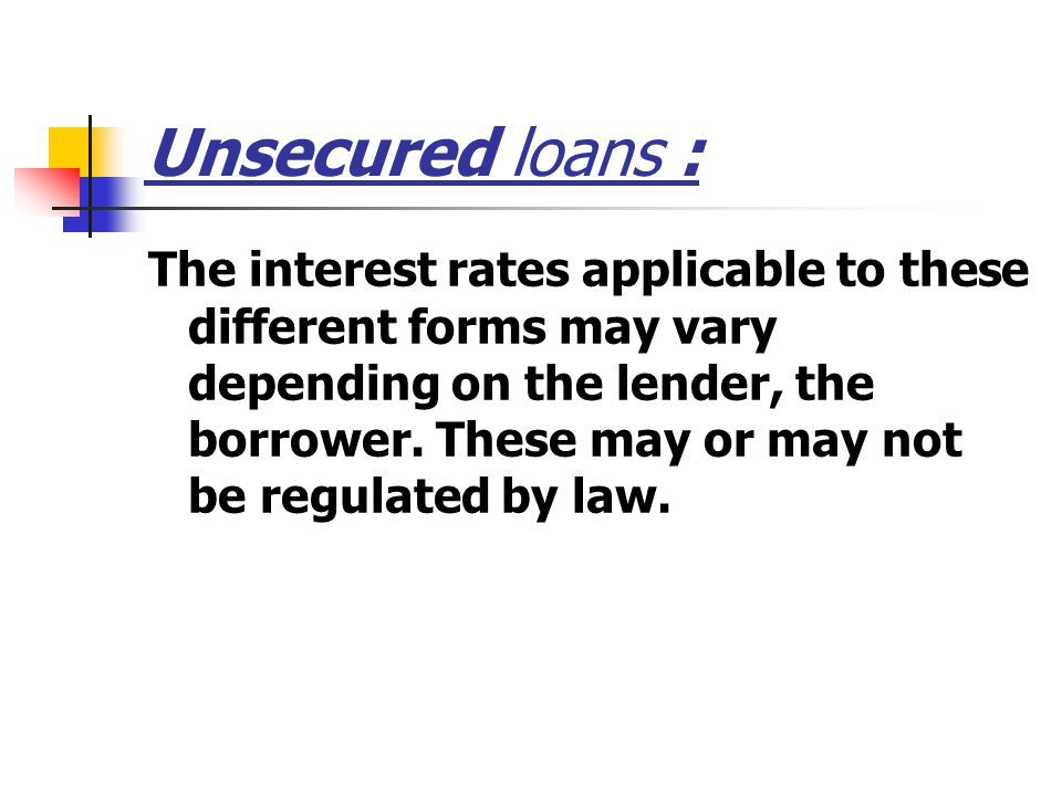 Unsecured loans : The interest rates applicable to these different forms may vary depending on the lender, the borrower.
