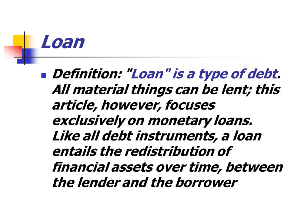 Loan Definition: Loan is a type of debt.