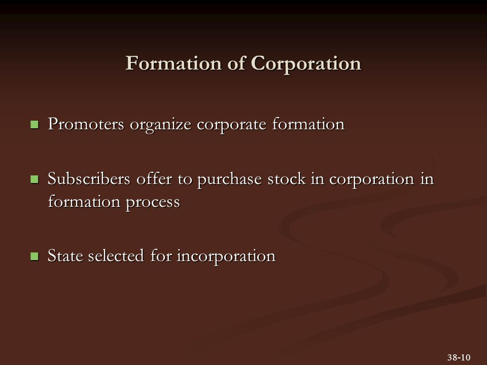 Formation of Corporation Promoters organize corporate formation Promoters organize corporate formation Subscribers offer to purchase stock in corporat