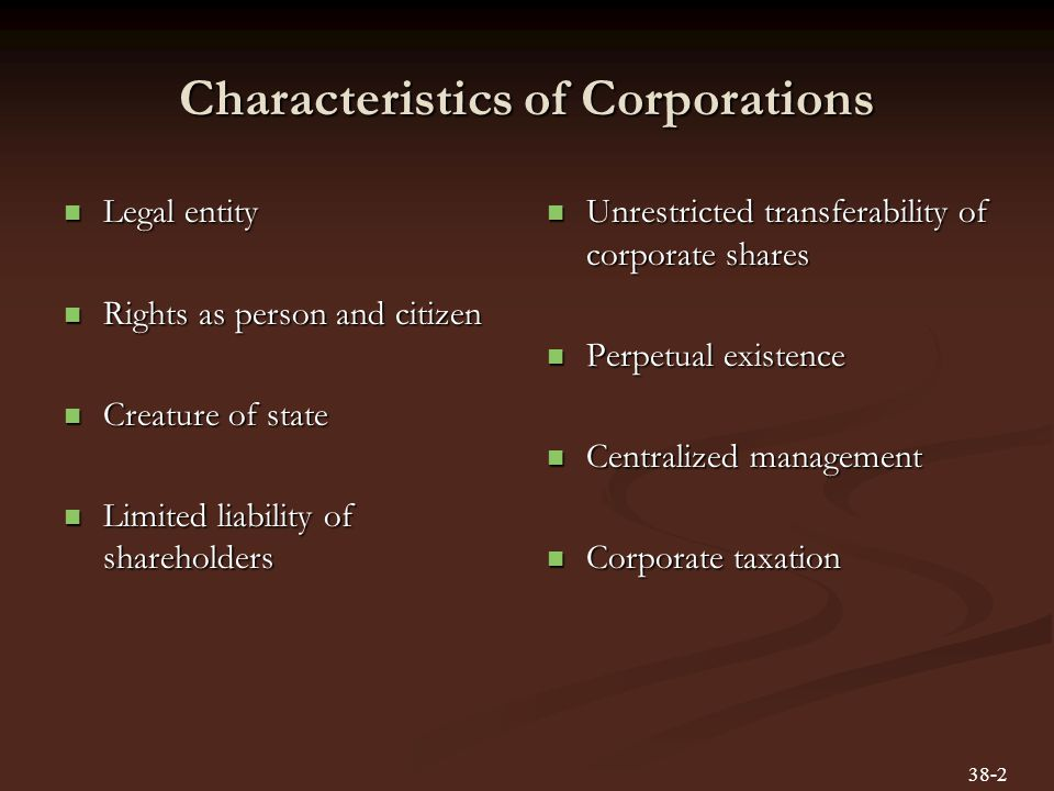 Characteristics of Corporations Legal entity Legal entity Rights as person and citizen Rights as person and citizen Creature of state Creature of stat