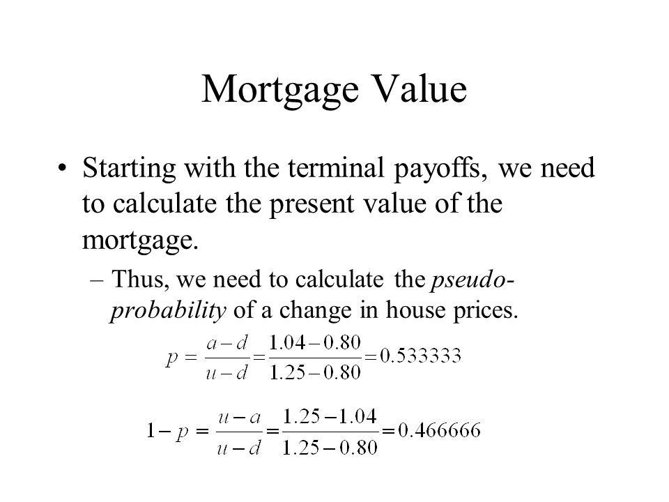 Mortgage Value Starting with the terminal payoffs, we need to calculate the present value of the mortgage.