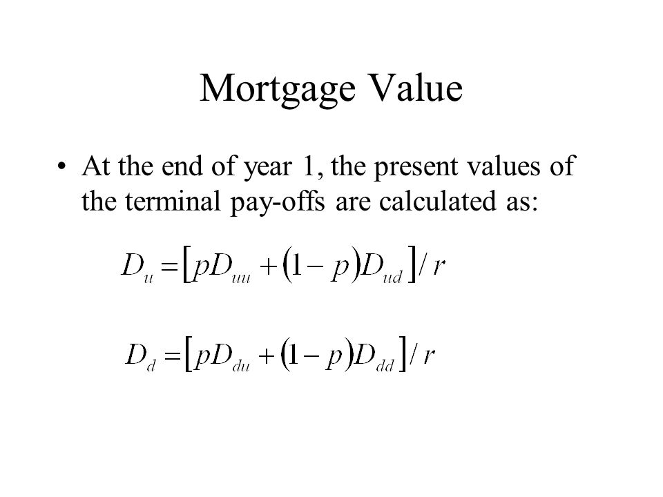 Mortgage Value At the end of year 1, the present values of the terminal pay-offs are calculated as: