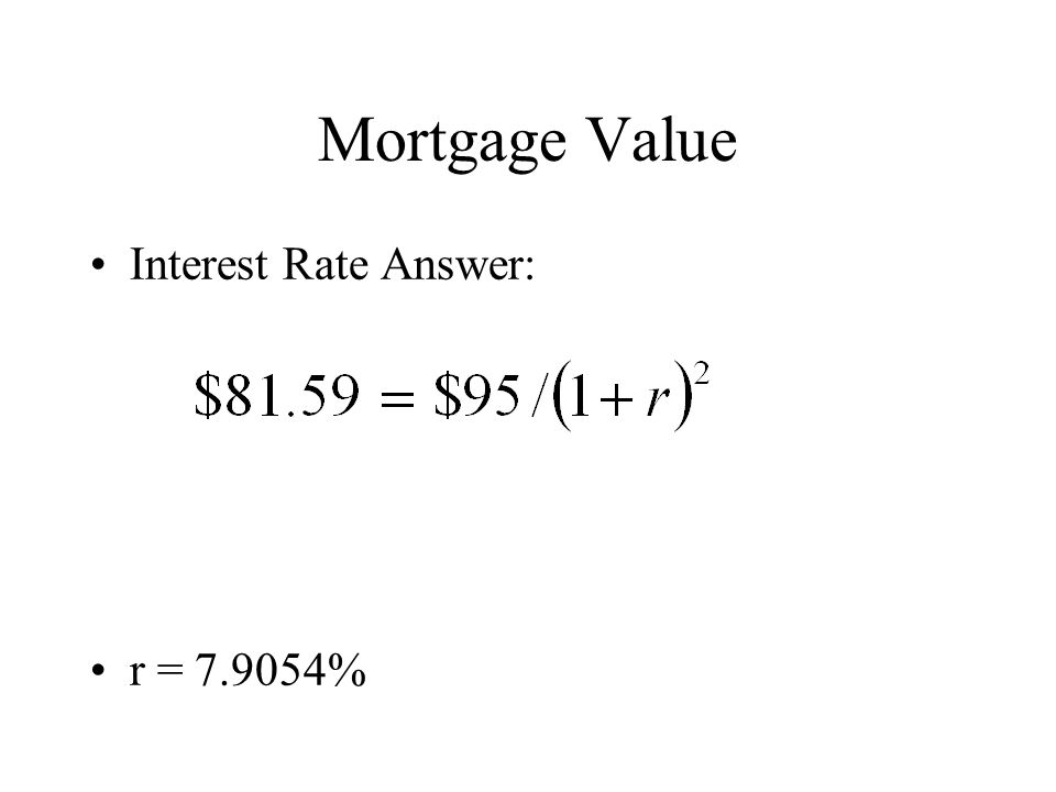 Mortgage Value Interest Rate Answer: r = 7.9054%