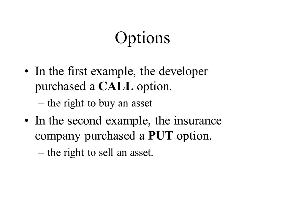 Options In the first example, the developer purchased a CALL option.