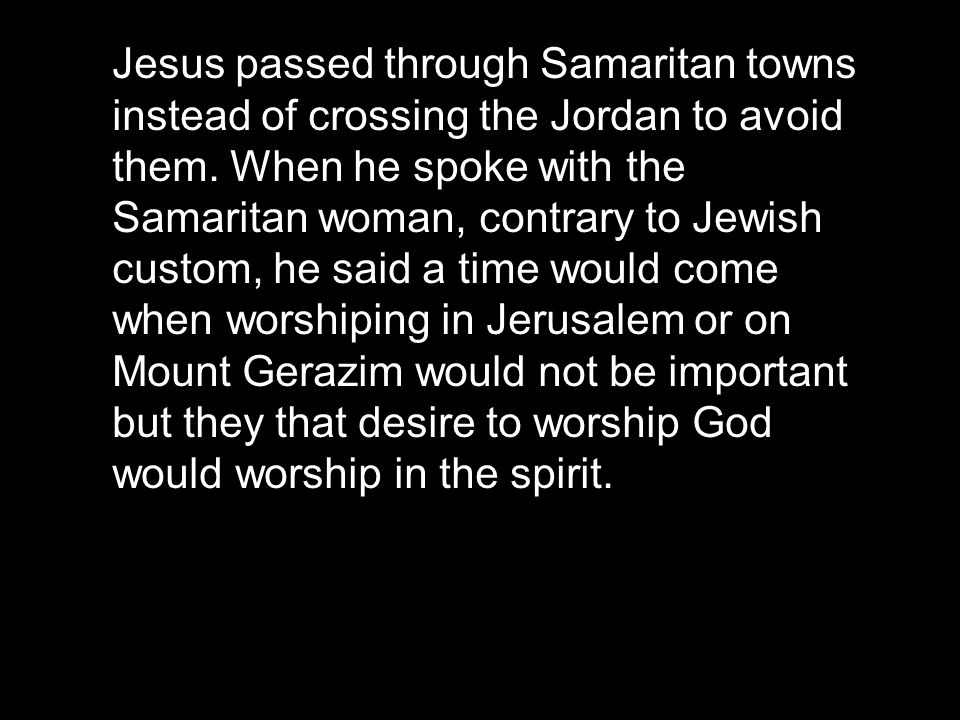 Jesus passed through Samaritan towns instead of crossing the Jordan to avoid them.