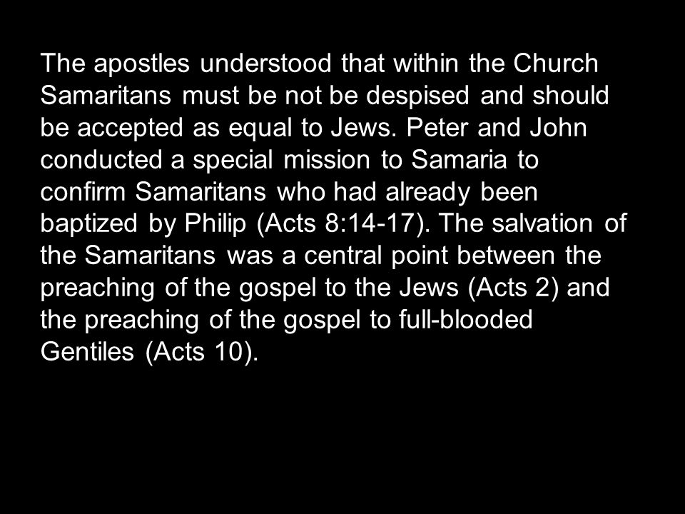 The The apostles understood that within the Church Samaritans must be not be despised and should be accepted as equal to Jews.