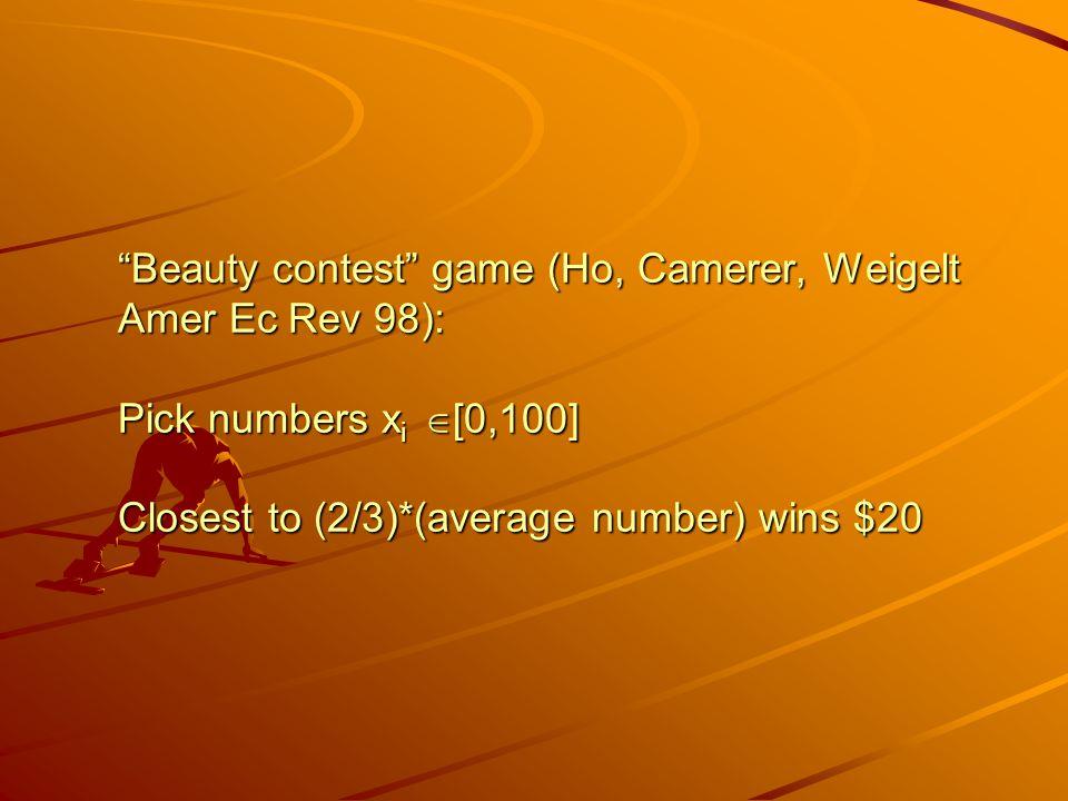 Beauty contest game (Ho, Camerer, Weigelt Amer Ec Rev 98): Pick numbers x i  [0,100] Closest to (2/3)*(average number) wins $20