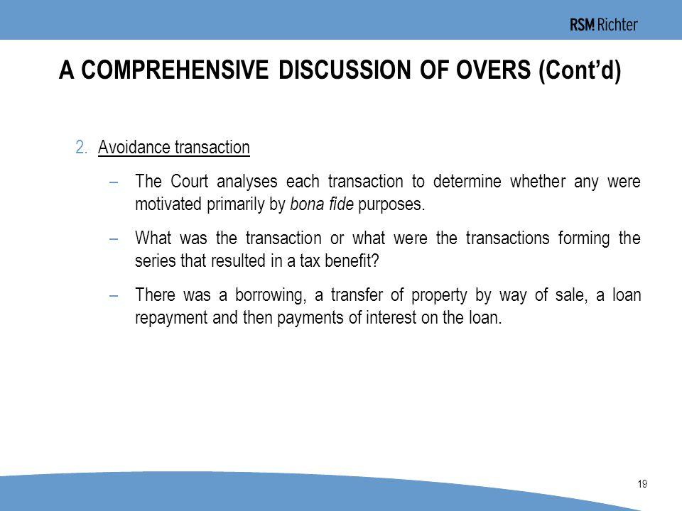 0 19 A COMPREHENSIVE DISCUSSION OF OVERS (Cont'd) 2.Avoidance transaction –The Court analyses each transaction to determine whether any were motivated primarily by bona fide purposes.