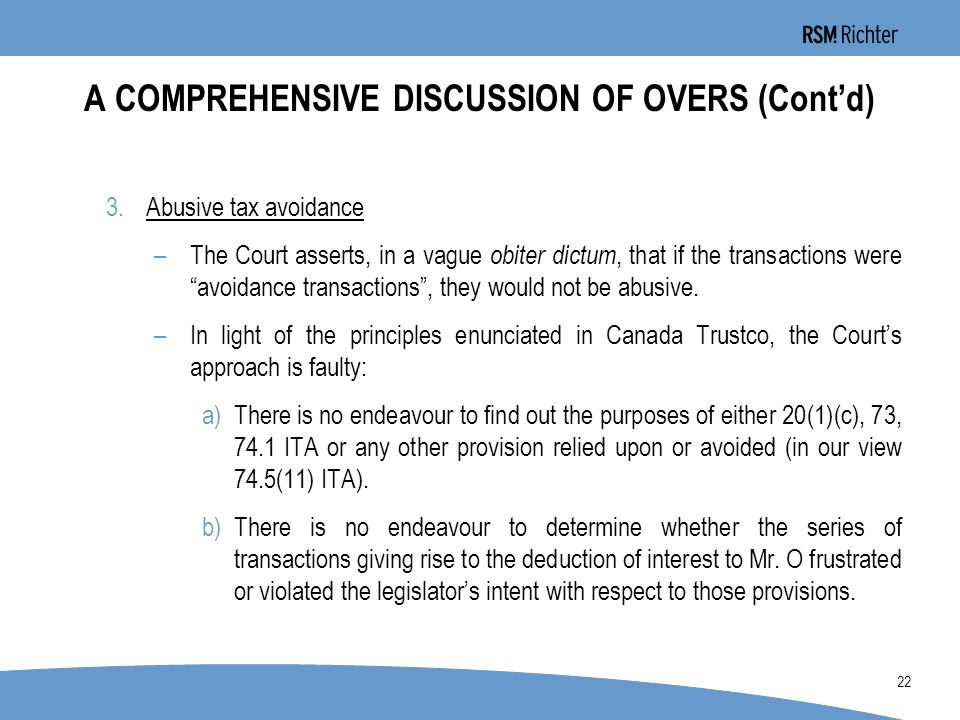0 22 A COMPREHENSIVE DISCUSSION OF OVERS (Cont'd) 3.Abusive tax avoidance –The Court asserts, in a vague obiter dictum, that if the transactions were avoidance transactions , they would not be abusive.
