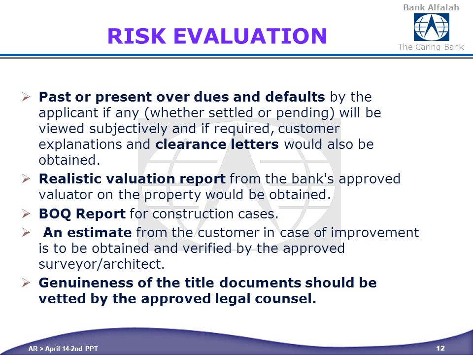 Bank Alfalah The Caring Bank RISK EVALUATION  Past or present over dues and defaults by the applicant if any (whether settled or pending) will be viewed subjectively and if required, customer explanations and clearance letters would also be obtained.