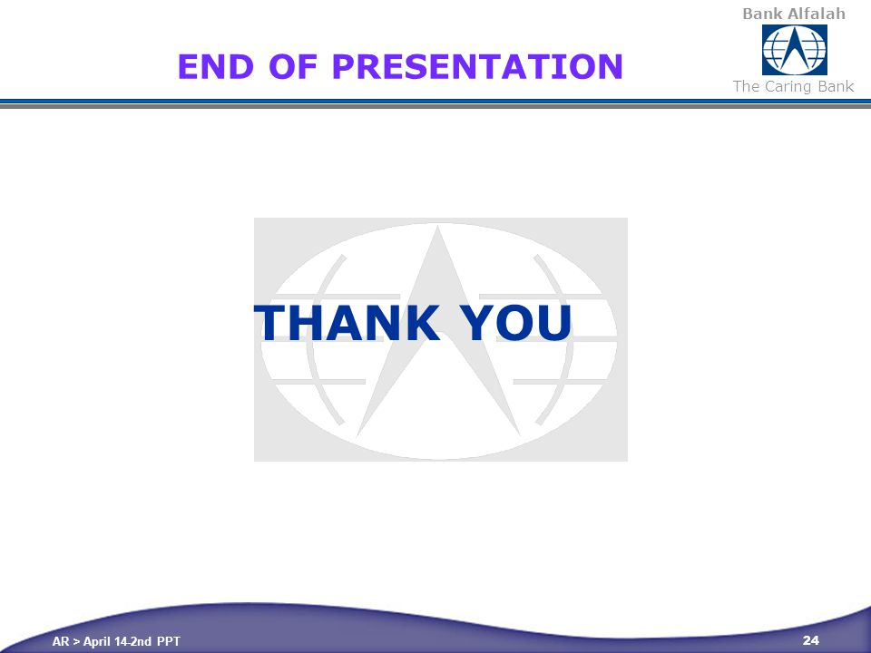 Bank Alfalah The Caring Bank AR > April 14-2nd PPT 24 END OF PRESENTATION THANK YOU