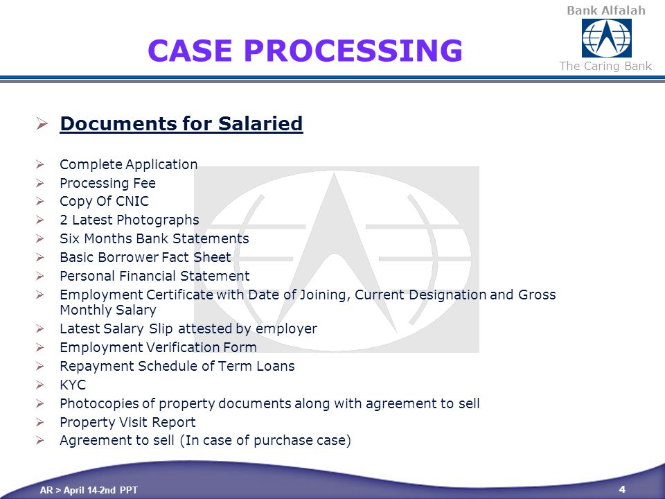 Bank Alfalah The Caring Bank AR > April 14-2nd PPT 15 D- UNDERWRITING / CREDIT ANALYSIS CREDIT ANALYSIS – Means  Firstly - Evaluation of a loan application to decide whether it conforms to all the eligibility criteria's required for that loan product & to decide on the case based on:  Verification of information & documents  Review of credit history of the borrower  Repayment capacity - current consumer exposures / limits  Nature of asset, its value and equity injection The analysts should work independent of sales & should have the will, power and decision authority over the case