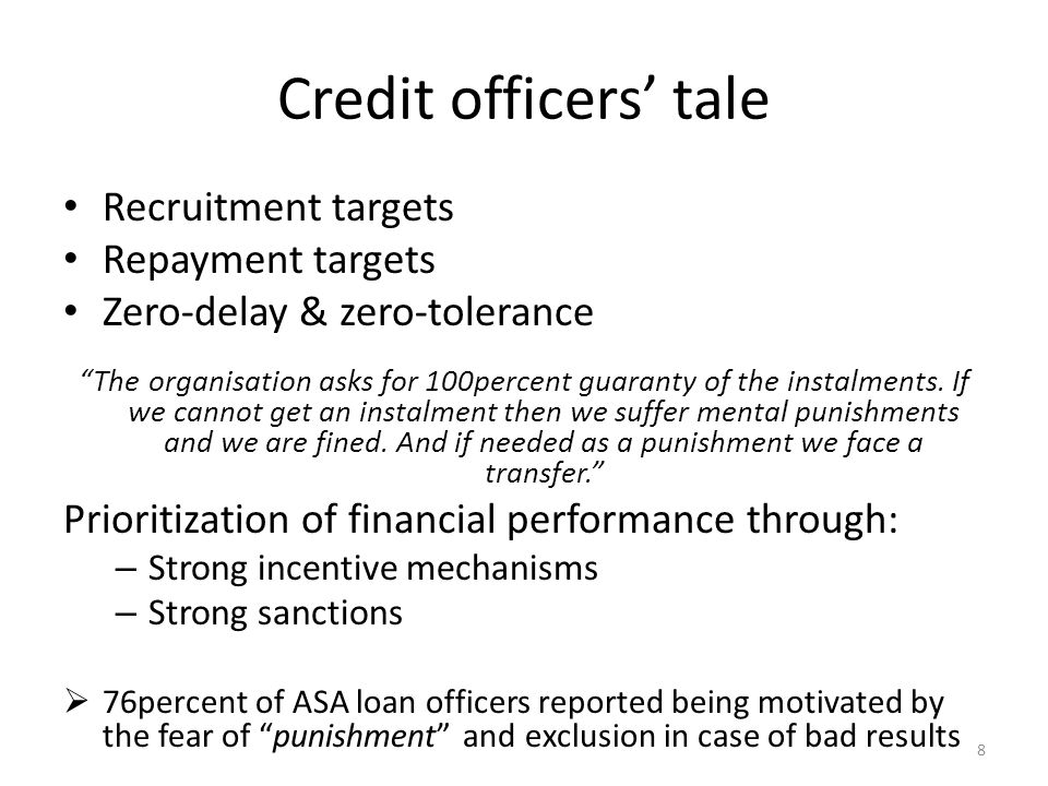 Credit officers' tale Recruitment targets Repayment targets Zero-delay & zero-tolerance The organisation asks for 100percent guaranty of the instalments.