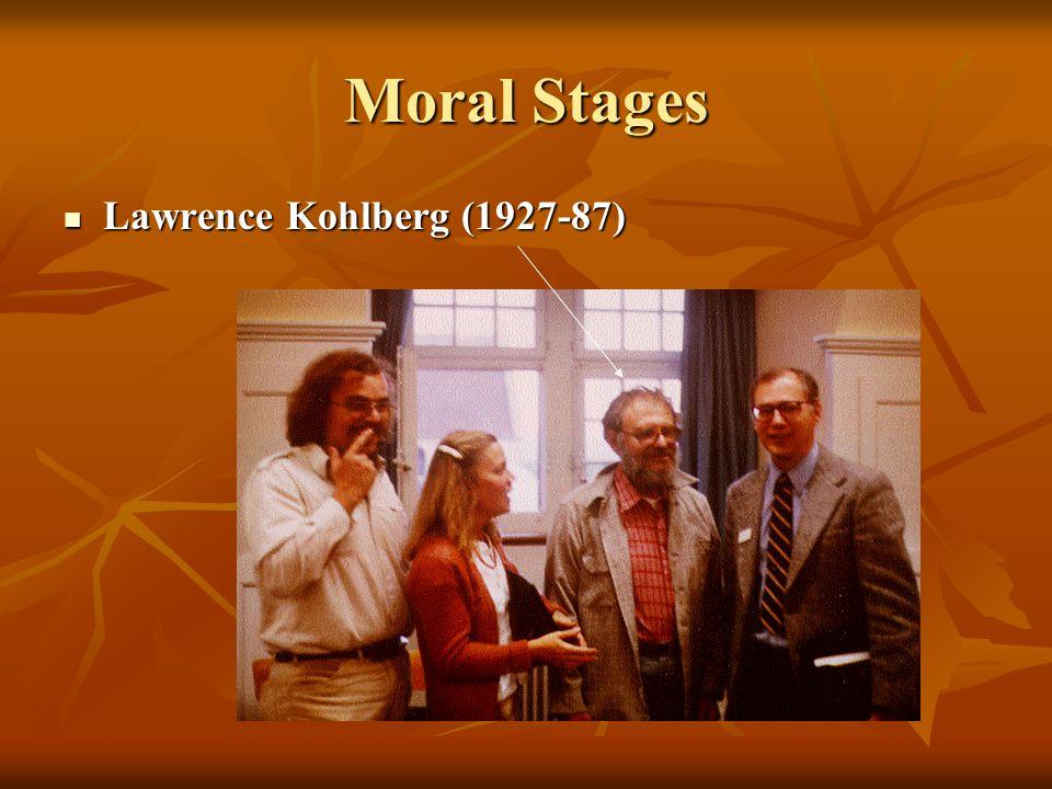 Moral Stages Lawrence Kohlberg (1927-87) Lawrence Kohlberg (1927-87)