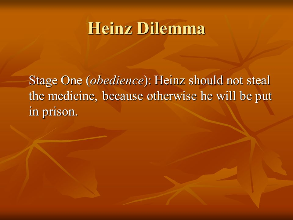 Heinz Dilemma Stage One (obedience): Heinz should not steal the medicine, because otherwise he will be put in prison.