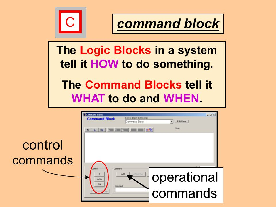 command block C The Logic Blocks in a system tell it HOW to do something.