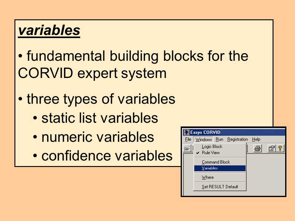 variables fundamental building blocks for the CORVID expert system three types of variables static list variables numeric variables confidence variables