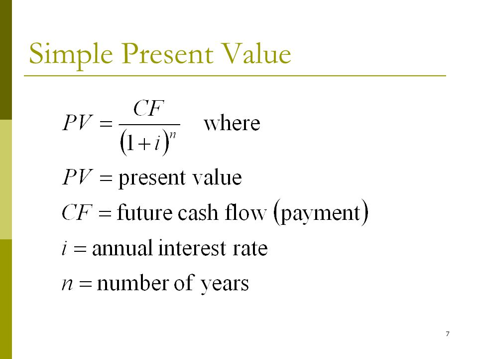 8  İf there is more than one payment in the future, then we add the present value of each payment.