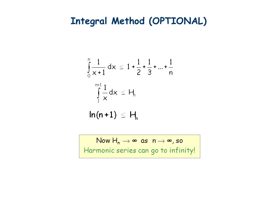Now H n   as n  , so Harmonic series can go to infinity! Integral Method (OPTIONAL)