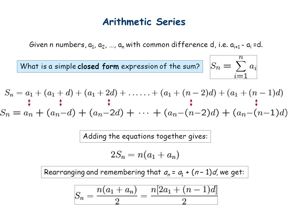 Arithmetic Series Given n numbers, a 1, a 2, …, a n with common difference d, i.e.
