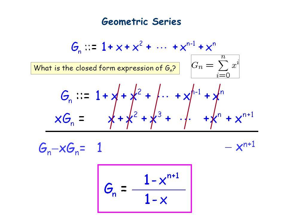 Geometric Series What is the closed form expression of G n ? G n  xG n =1  x n+1