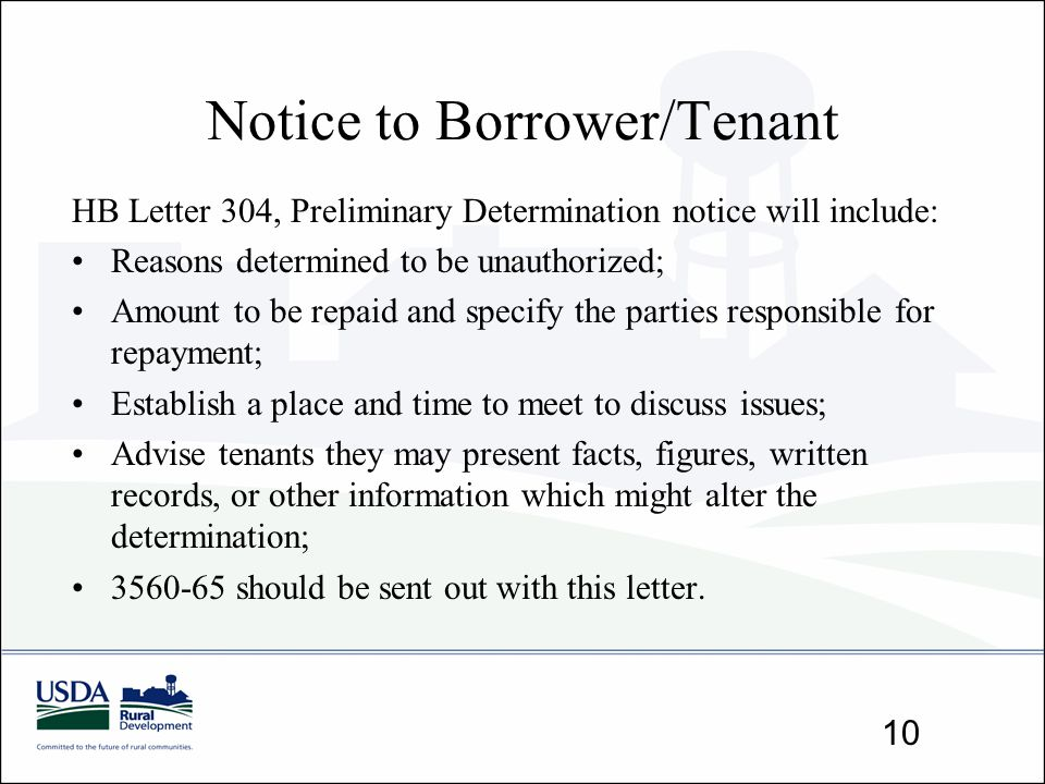 Notice to Borrower/Tenant HB Letter 304, Preliminary Determination notice will include: Reasons determined to be unauthorized; Amount to be repaid and