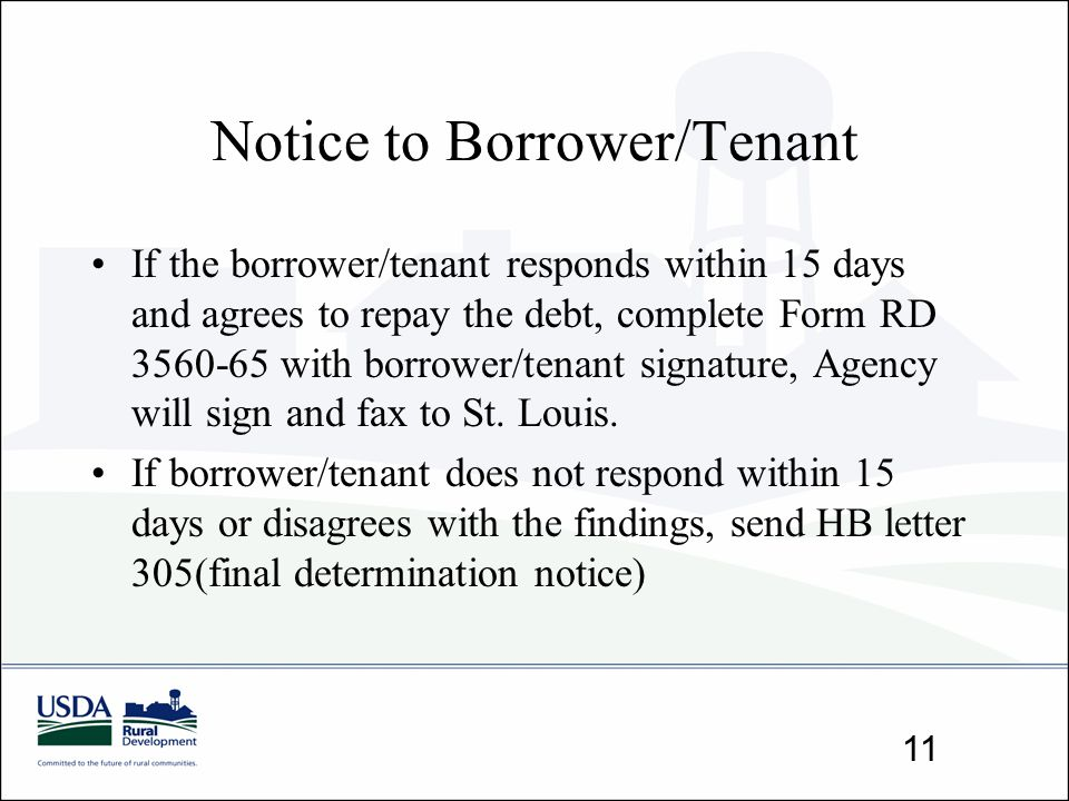 Notice to Borrower/Tenant If the borrower/tenant responds within 15 days and agrees to repay the debt, complete Form RD 3560-65 with borrower/tenant s