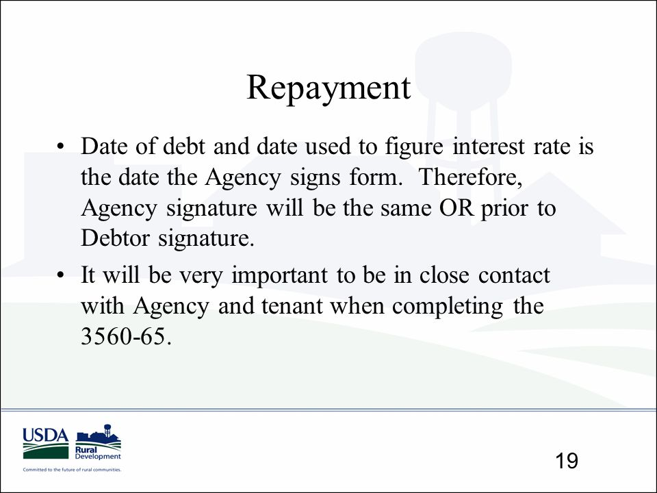 Repayment Date of debt and date used to figure interest rate is the date the Agency signs form. Therefore, Agency signature will be the same OR prior