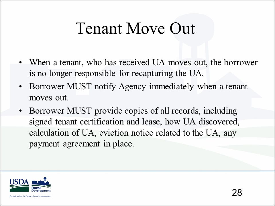 Tenant Move Out When a tenant, who has received UA moves out, the borrower is no longer responsible for recapturing the UA. Borrower MUST notify Agenc
