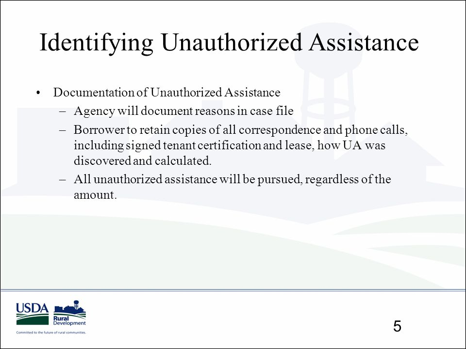 Identifying Unauthorized Assistance Documentation of Unauthorized Assistance –Agency will document reasons in case file –Borrower to retain copies of